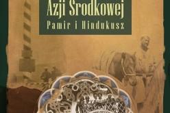 Podróże po Azji Środkowej. Pamir i Hindukusz