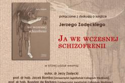 """Serdecznie zapraszamy na dyskusję wokół  książki Jerzego Zadęckiego """"Ja we wczesnej schizofrenii"""""""