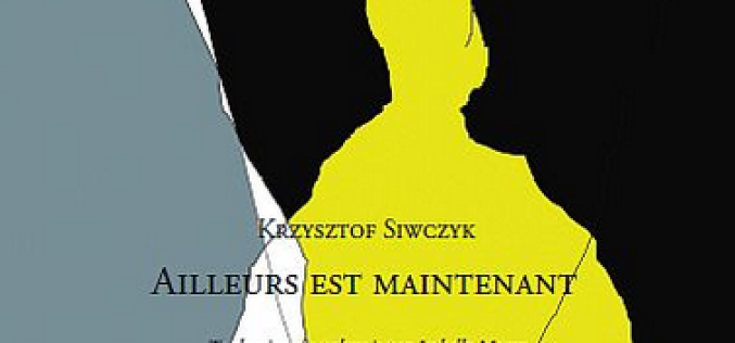 """Tom wierszy """"Gdzie indziej jest teraz"""" Krzysztofa Siwczyka po francusku"""