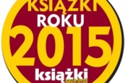"""Nagrody Magazynu Literackiego KSIĄŻKI """"Książki Roku 2015"""" przyznane"""