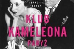 Klub Kameleona – fascynująca powieść Francine Prose o Paryżu lat 30