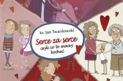 ks. Jan Twardowski, Serce za serce czyli co to znaczy kochać