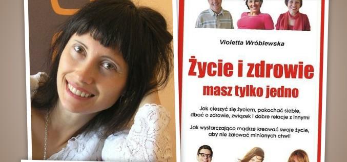 """""""Chcę zaproponować czytelnikom recepty na życie"""" – wywiad z Violettą Wróblewską"""