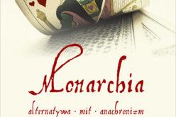 Monarchia. Alternatywa – mit – anachronizm