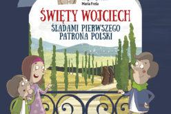 Święty Wojciech. Śladami pierwszego patrona Polski