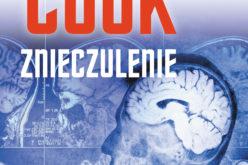 Znieczulenie – nowa, rewelacyjna powieść mistrza thrillerów medycznych, Robina Cooka