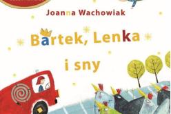 """Wydawnictwo BIS poleca – Joanna Wachowiak """"Bartek, Lenka i sny"""""""