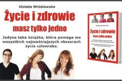 Życie i zdrowie masz tylko jedno – poradnik Violetty Wróblewskiej
