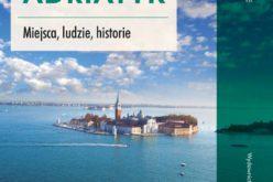 Adriatyk Miejsca, ludzie, historie