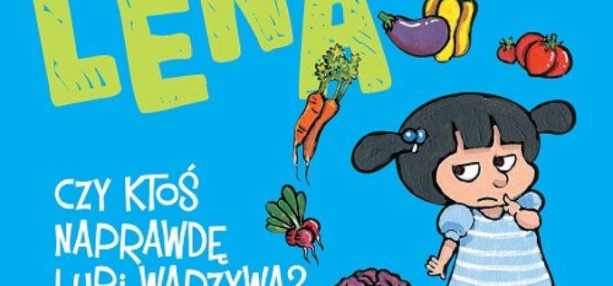Lena – Czy ktoś naprawdę lubi warzywa?