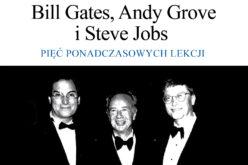 Bill Gates, Andy Grove i Steve Jobs – pięć ponadczasowych lekcji