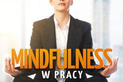 """""""Mindfulness w pracy"""", czyli medytacje dla zabieganych! Wydawnictwo Samsara"""