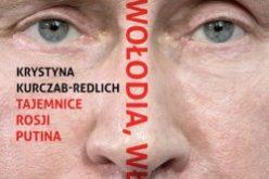 """""""Wowa, Wołodia, Władimir. Tajemnice Rosji Putina"""" Krystyny Kurczab-Redlich"""