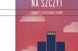 """Wydawnictwo Charaktery poleca rewelacyjną książkę Chipa Conley'a pt.: """" Droga na szczyt. Sekret szczęśliwej firmy"""""""