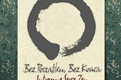 """"""" Bez początku, bez końca. Intymne serce zen.""""  Mistrza Zen Jakusho Kwonga,  z autografem!"""