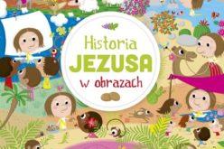 """Jezus dla najmłodszych – nowość """"Historia Jezusa w obrazach"""" poleca Wydawnictwo Świętego Wojciecha"""