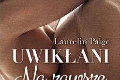 """Trzecia część bestsellerowej serii erotycznej Uwikłani """"Na zawsze"""""""