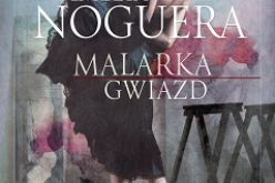 """""""Malarka gwiazd"""", hiszpański bestseller, autorstwa Amelii Noguery od dzisiaj w księgarniach!"""