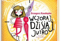 """""""Wczoraj, dzisiaj, jutro"""" Grzegorz Kasdepke"""