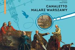 Canaletto. Malarz Warszawy. Magiczny ogród sztuki