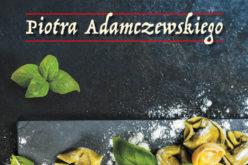 Kuchnia toskańska Piotra Adamczewskiego