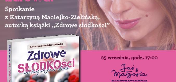 Słodka pasja może być zdrowa! Spotkanie z Katarzyną Maciejko-Zielińską