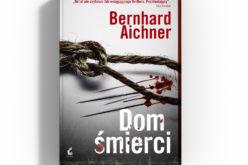 Już jutro premiera nowej książki Bernharda Aichnera. Dom śmierci