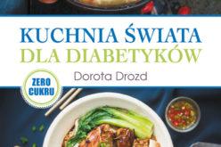 Kuchnia świata dla diabetyków. Smakowity sposób oswajania cukrzycy