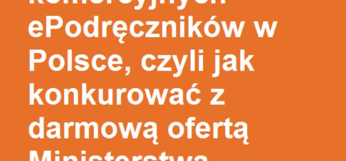 Przyszłość komercyjnych ePodręczników w Polsce, czyli jak konkurować z darmową ofertą Ministerstwa Edukacji Narodowej?