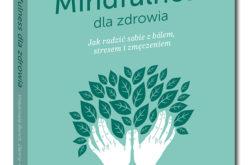 Nowa książka współautora bestsellerowego poradnika Mindfulness. Trening uważności – Mindfulness dla zdrowia Danny'ego Penmana i Vidyamali Burch już w sprzedaży