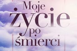 """""""Moje życie po śmierci"""", czyli niesamowity pamiętnik z Nieba Wydawnictwo Samsara"""