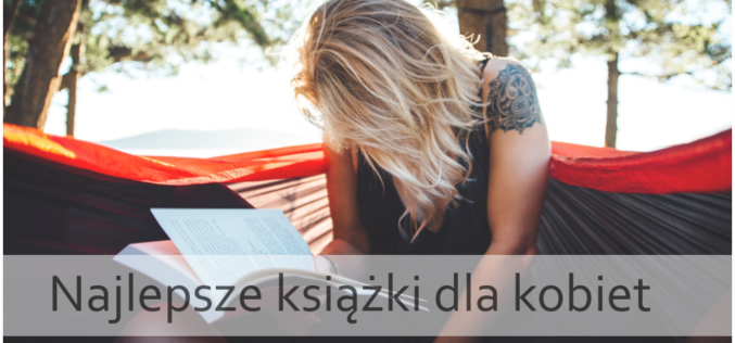 Najlepsze książki dla kobiet – poleca wydawnictwa Psychoskok