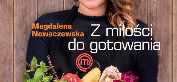 """Magdalena Nowaczewska """"Z miłości do gotowania"""""""