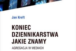 """Jan Kreft """"Koniec dziennikarstwa jakie znamy. Agregacja a zarządzanie mediami"""""""