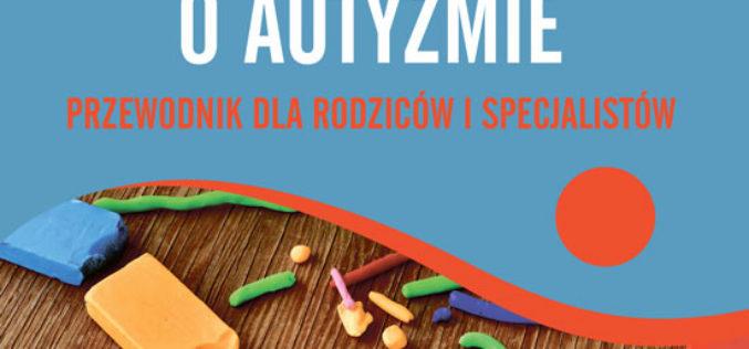Od marca w sprzedaży! Porozmawiajmy o autyzmie. Przewodnik dla rodziców i specjalistów