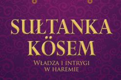 Sułtanka Kösem. Władza i intrygi w haremie