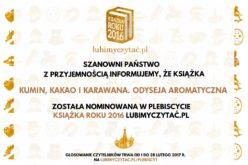 """Zapraszamy do głosowania na książkę """"Kumin, kakao i karawana. Odyseja aromatyczna"""" w plebiscycie Książka Roku 2016 portalu lubimyczytać.pl"""