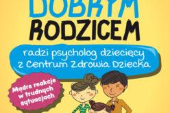 Jak być dobrym rodzicem. Radzi psycholog z Centrum Zdrowia Dziecka