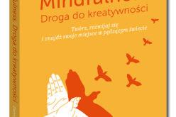 Mindfulness. Droga do kreatywności – nowość już w sprzedaży
