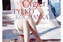 Hanna Cygler zaprasza na spotkania i promocję swojej najnowszej powieści TYLKO KOCHANKA