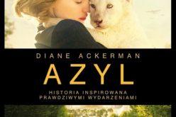 Diane Ackerman AZYL HISTORIA INSPIROWANA PRAWDZIWYMI WYDARZENIAMI