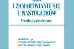 Wydawnictwo UJ poleca! Lęk i zamartwianie się u nastolatków. Poradnik z ćwiczeniami