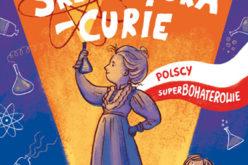 Maria Skłodowska-Curie Polscy Superbohaterowie: Nowa seria Wydawnictwa RM dla dzieci