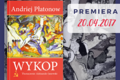 """""""Wykop"""" – ponadczasowa proza Andrieja Płatonowa"""