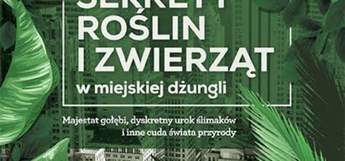 """""""Sekrety roślin i zwierząt miejskiej dżungli"""" PREMIERA Wydawnictwo Vivante"""