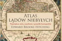 ATLAS LĄDÓW NIEBYŁYCH  – książka jakiej dotąd nie było!