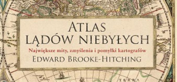 ,ATLAS LĄDÓW NIEBYŁYCH – książka jakiej dotąd nie było!