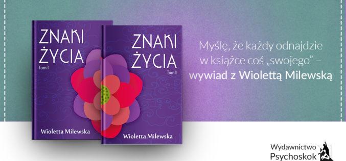 """Myślę, że każdy odnajdzie w książce coś """"swojego"""" – wywiad z Wiolettą Milewską"""