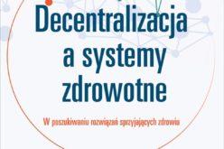Nowość Wydawnictwa UJ! Decentralizacja a systemy zdrowotne. W poszukiwaniu rozwiązań sprzyjających zdrowiu