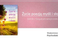 """""""Życie poezją myśli i słowa"""" – tomik z bogatym wnętrzem"""